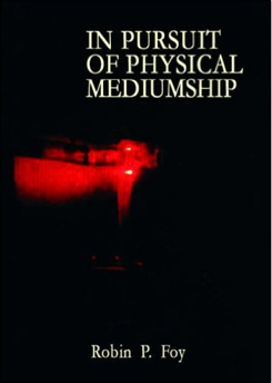 In Pursuit of Physical Mediumship written by Robin P. Foy
